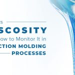 What Is Viscosity and How to Monitor It in Injection Molding Processes