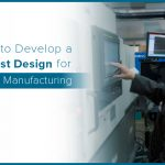 How to Develop a Robust Design for Successful Manufacturing